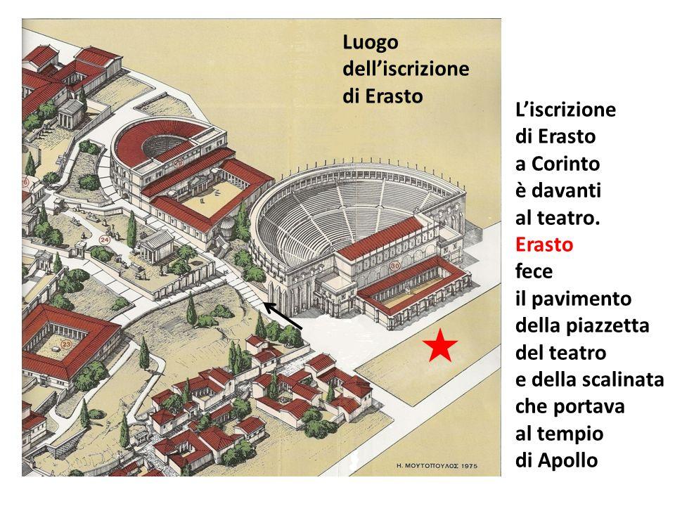 Luogo delliscrizione di Erasto Liscrizione di Erasto a Corinto è davanti al teatro. Erasto fece il pavimento della piazzetta del teatro e della scalin