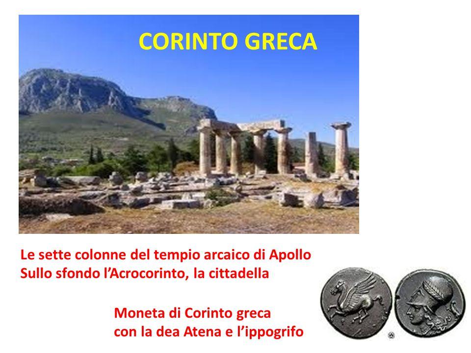 Le sette colonne del tempio arcaico di Apollo Sullo sfondo lAcrocorinto, la cittadella CORINTO GRECA Moneta di Corinto greca con la dea Atena e lippog