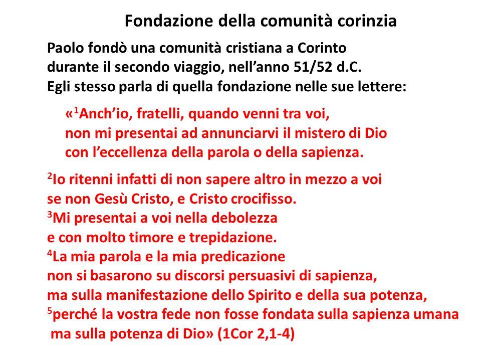 Paolo fondò una comunità cristiana a Corinto durante il secondo viaggio, nellanno 51/52 d.C. Egli stesso parla di quella fondazione nelle sue lettere:
