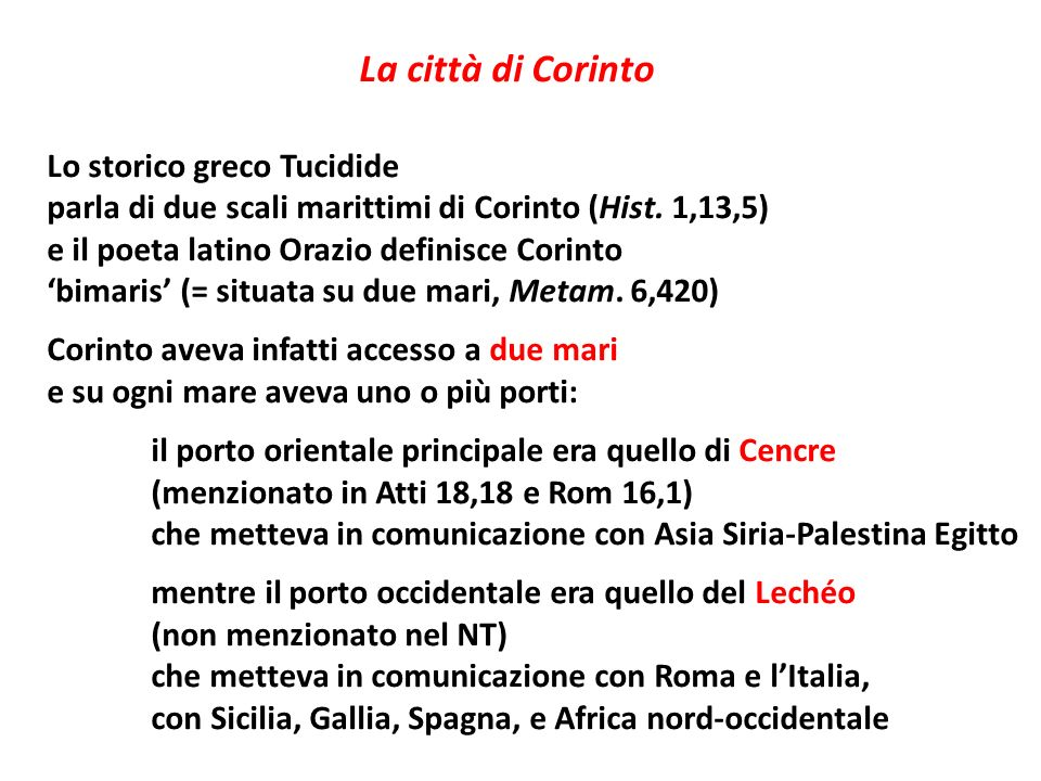 La città di Corinto Lo storico greco Tucidide parla di due scali marittimi di Corinto (Hist. 1,13,5) e il poeta latino Orazio definisce Corinto bimari