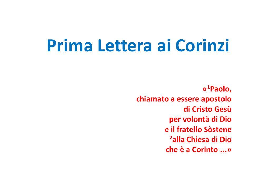 Prima Lettera ai Corinzi « 1 Paolo, chiamato a essere apostolo di Cristo Gesù per volontà di Dio e il fratello Sòstene 2 alla Chiesa di Dio che è a Co