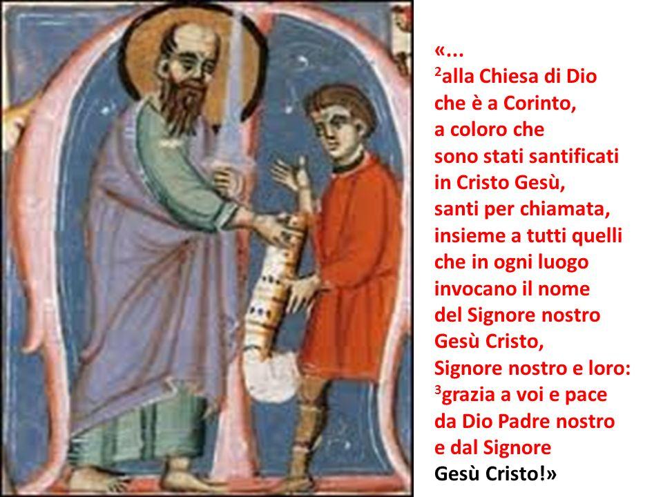 «... 2 alla Chiesa di Dio che è a Corinto, a coloro che sono stati santificati in Cristo Gesù, santi per chiamata, insieme a tutti quelli che in ogni