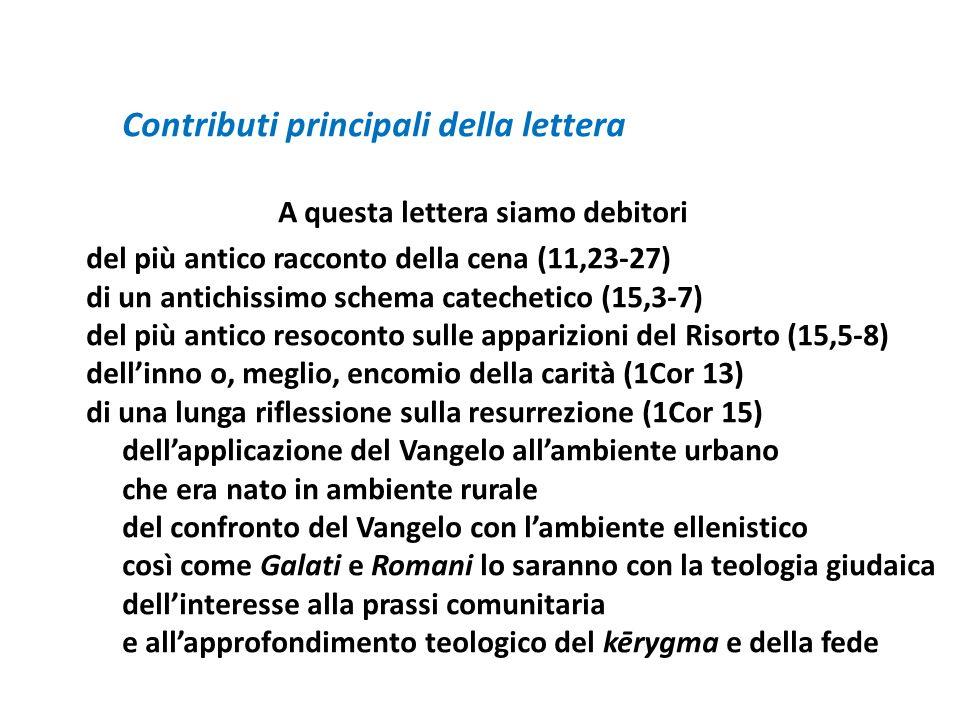Contributi principali della lettera A questa lettera siamo debitori del più antico racconto della cena (11,23-27) di un antichissimo schema catechetic
