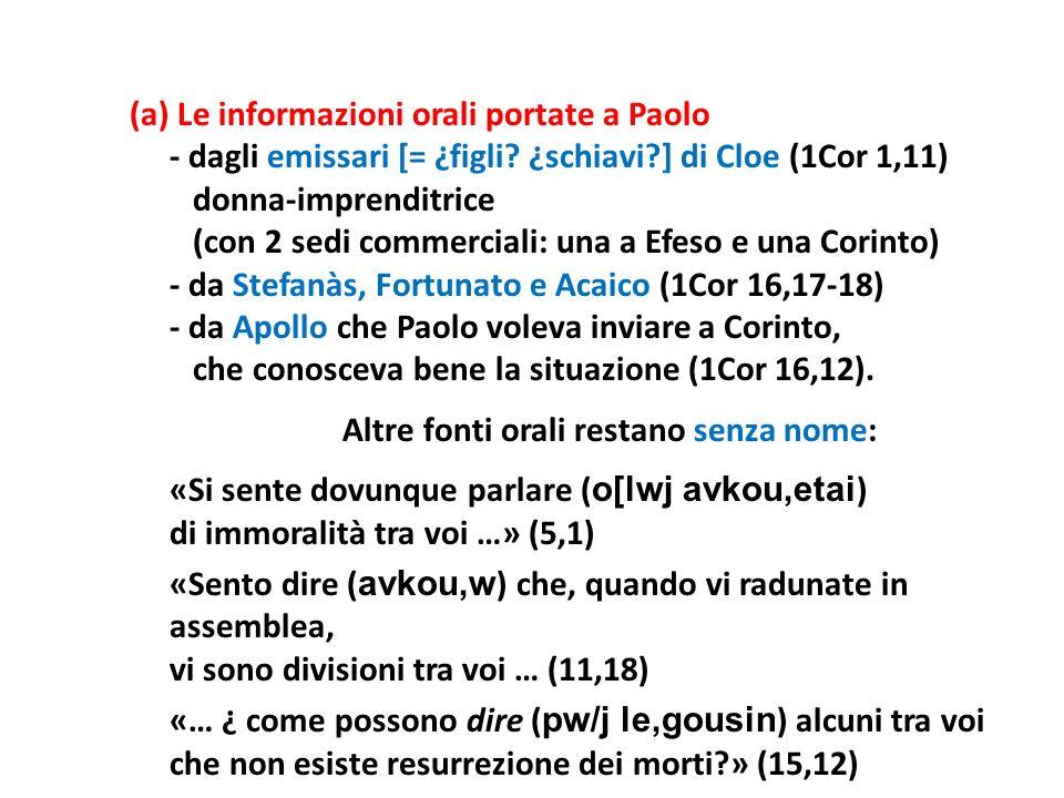 (a) Le informazioni orali portate a Paolo - dagli emissari [= ¿figli? ¿schiavi?] di Cloe (1Cor 1,11) donna-imprenditrice (con 2 sedi commerciali: una