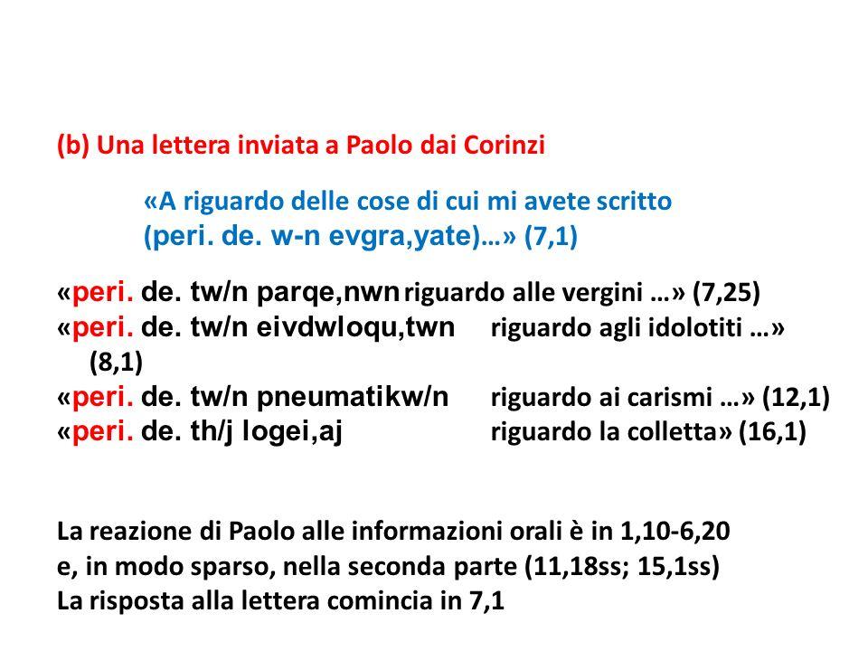 (b) Una lettera inviata a Paolo dai Corinzi «A riguardo delle cose di cui mi avete scritto ( peri. de. w-n evgra,yate )…» (7,1) « peri. de. tw/n parqe