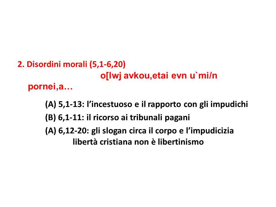 2. Disordini morali (5,1-6,20) o[lwj avkou,etai evn u`mi/n pornei,a… (A) 5,1-13: lincestuoso e il rapporto con gli impudichi (B) 6,1-11: il ricorso ai