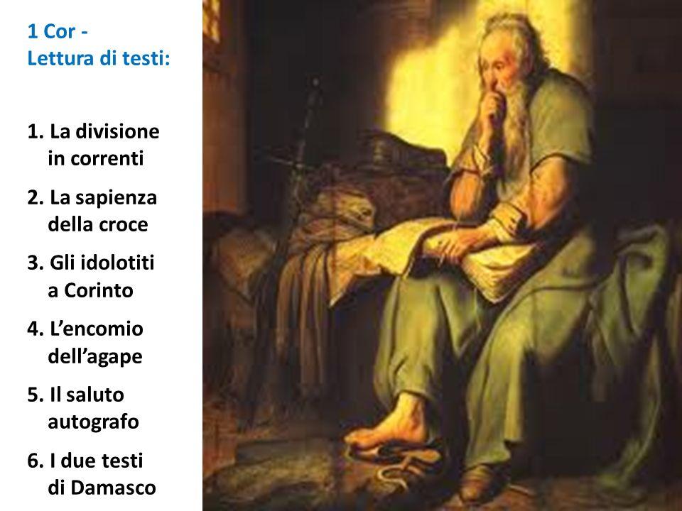 1 Cor - Lettura di testi: 1. La divisione in correnti 2. La sapienza della croce 3. Gli idolotiti a Corinto 4. Lencomio dellagape 5. Il saluto autogra