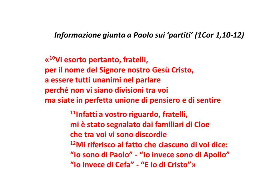 Informazione giunta a Paolo sui partiti (1Cor 1,10-12) « 10 Vi esorto pertanto, fratelli, per il nome del Signore nostro Gesù Cristo, a essere tutti u