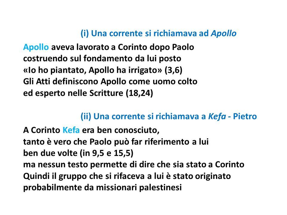 (i) Una corrente si richiamava ad Apollo Apollo aveva lavorato a Corinto dopo Paolo costruendo sul fondamento da lui posto «Io ho piantato, Apollo ha