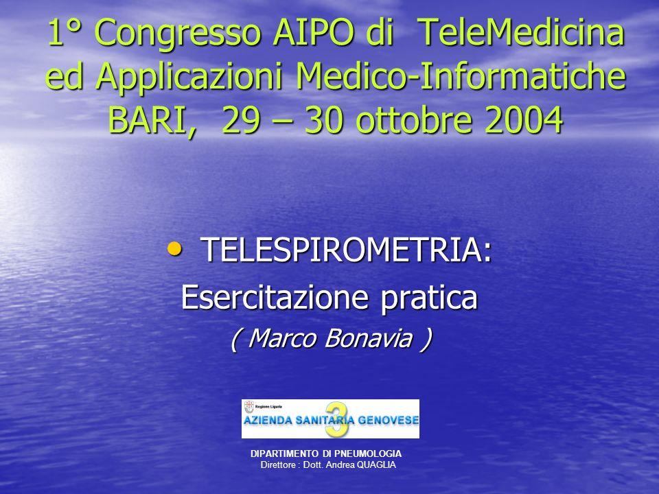 1° Congresso AIPO di TeleMedicina ed Applicazioni Medico-Informatiche BARI, 29 – 30 ottobre 2004 TELESPIROMETRIA: TELESPIROMETRIA: Esercitazione prati