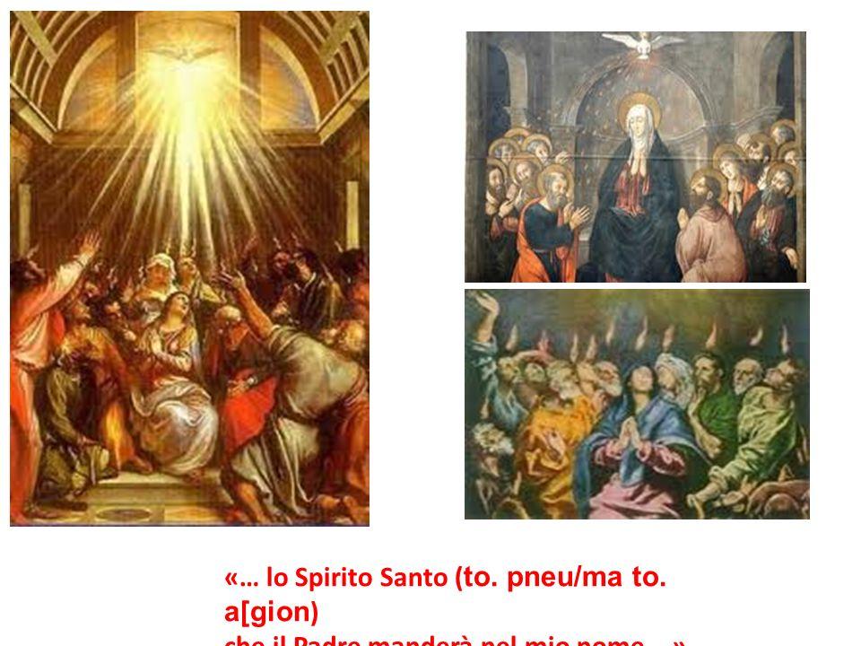 «… lo Spirito Santo ( to. pneu/ma to. a[gion ) che il Padre manderà nel mio nome …»
