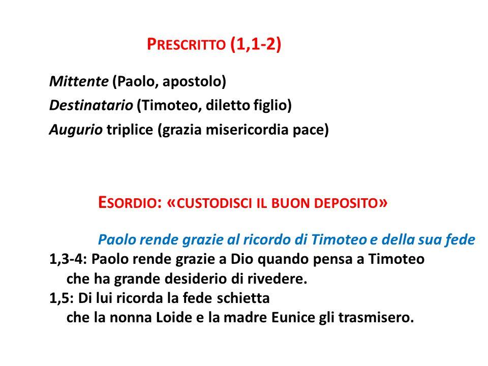 P RESCRITTO (1,1-2) Mittente (Paolo, apostolo) Destinatario (Timoteo, diletto figlio) Augurio triplice (grazia misericordia pace) E SORDIO : « CUSTODI