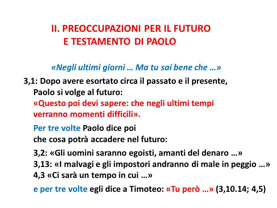 II. PREOCCUPAZIONI PER IL FUTURO E TESTAMENTO DI PAOLO «Negli ultimi giorni … Ma tu sai bene che …» 3,1: Dopo avere esortato circa il passato e il pre