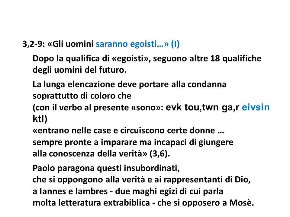 3,2-9: «Gli uomini saranno egoisti…» (I) Dopo la qualifica di «egoisti», seguono altre 18 qualifiche degli uomini del futuro. La lunga elencazione dev
