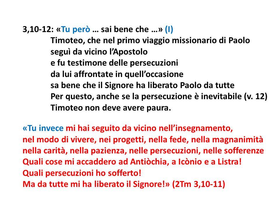 3,10-12: «Tu però … sai bene che …» (I) Timoteo, che nel primo viaggio missionario di Paolo seguì da vicino lApostolo e fu testimone delle persecuzion