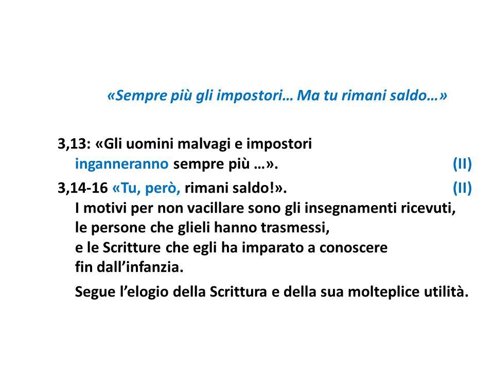 «Sempre più gli impostori… Ma tu rimani saldo…» 3,13: «Gli uomini malvagi e impostori inganneranno sempre più …».(II) 3,14-16 «Tu, però, rimani saldo!