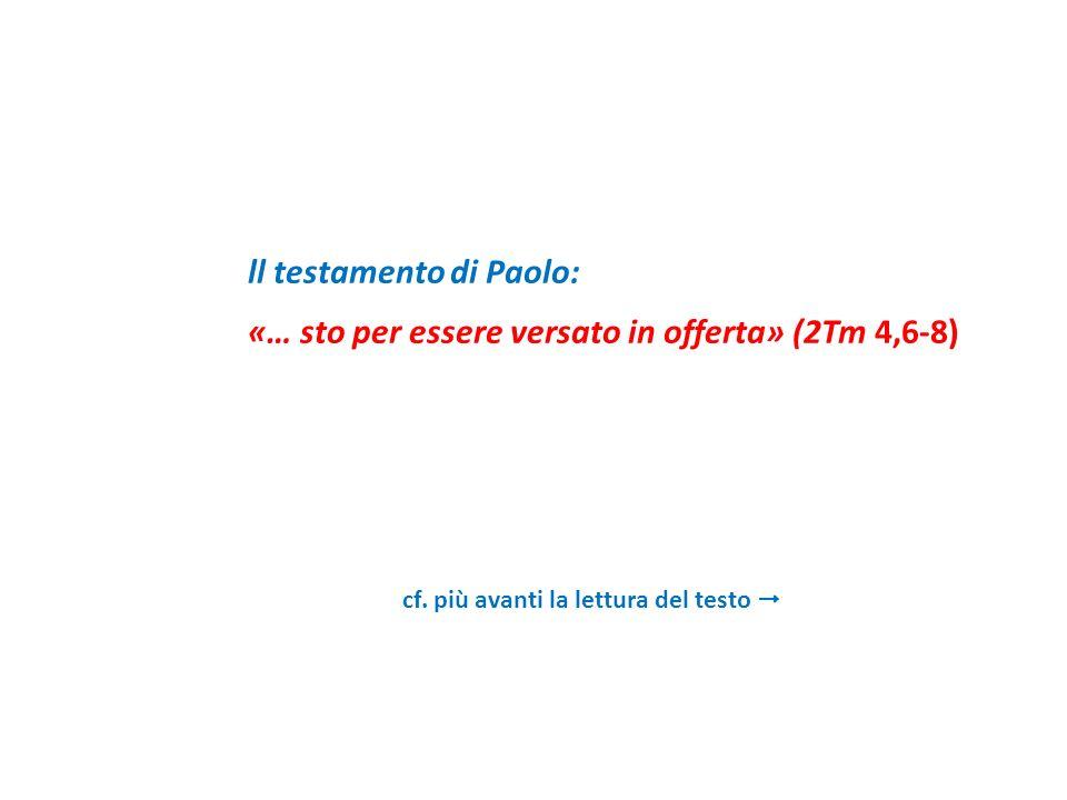 cf. più avanti la lettura del testo ll testamento di Paolo: «… sto per essere versato in offerta» (2Tm 4,6-8)
