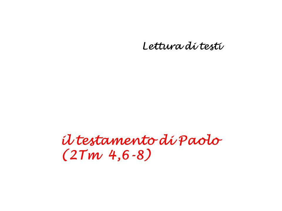 Lettura di testi il testamento di Paolo (2Tm 4,6-8)