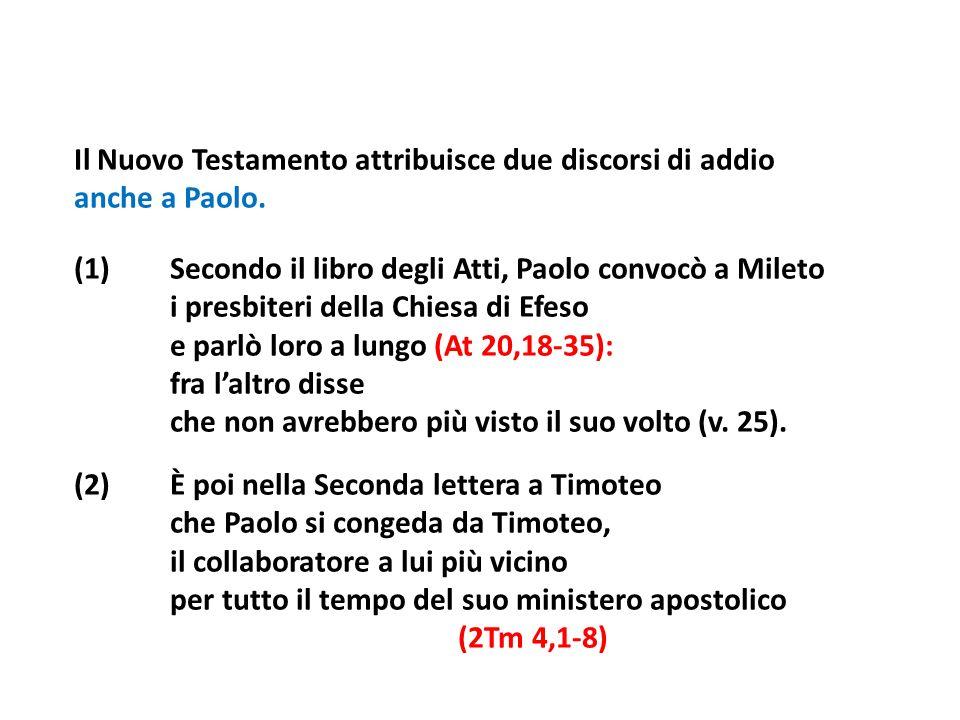 Il Nuovo Testamento attribuisce due discorsi di addio anche a Paolo. (1)Secondo il libro degli Atti, Paolo convocò a Mileto i presbiteri della Chiesa