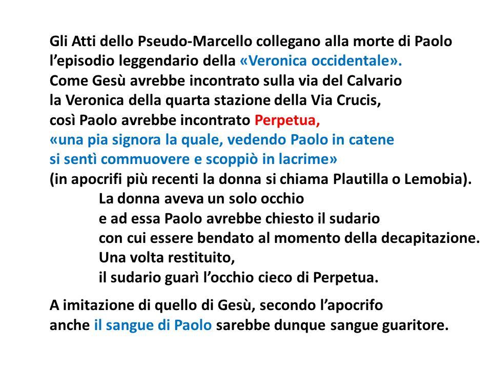 Gli Atti dello Pseudo-Marcello collegano alla morte di Paolo lepisodio leggendario della «Veronica occidentale». Come Gesù avrebbe incontrato sulla vi