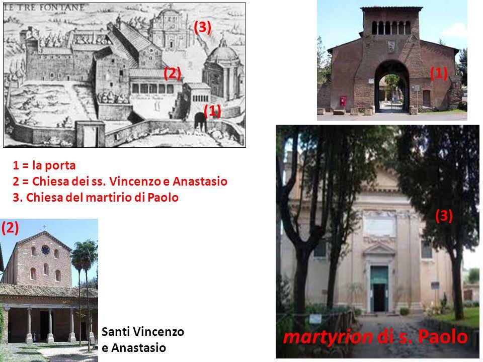 (1) (2) Santi Vincenzo e Anastasio martyrion di s. Paolo (3) 1 = la porta 2 = Chiesa dei ss. Vincenzo e Anastasio 3. Chiesa del martirio di Paolo