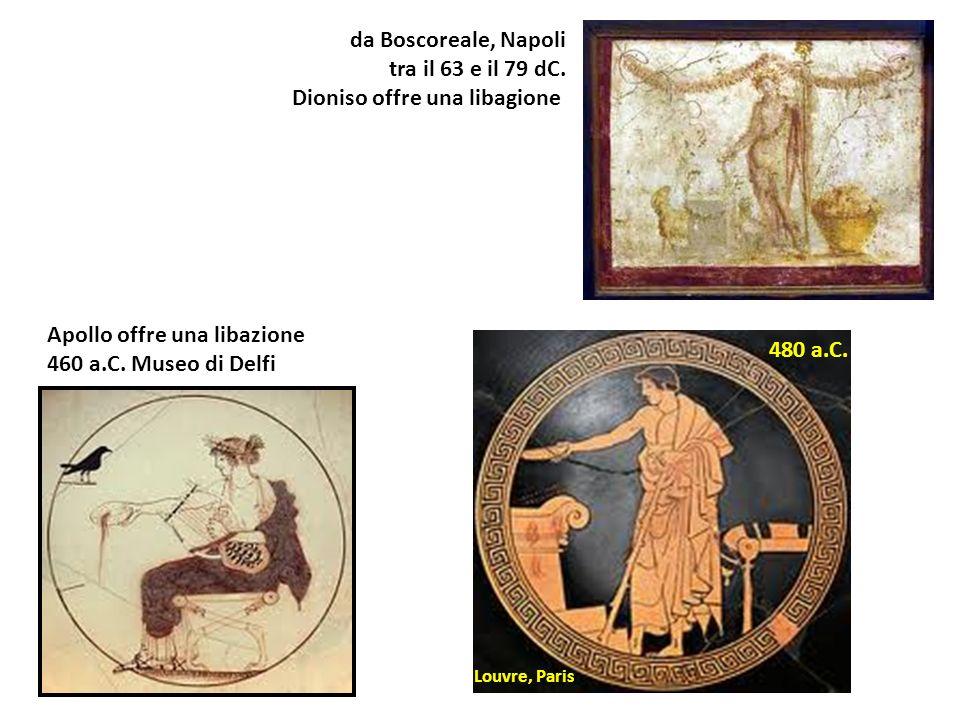 Apollo offre una libazione 460 a.C. Museo di Delfi 480 a.C. Louvre, Paris da Boscoreale, Napoli tra il 63 e il 79 dC. Dioniso offre una libagione