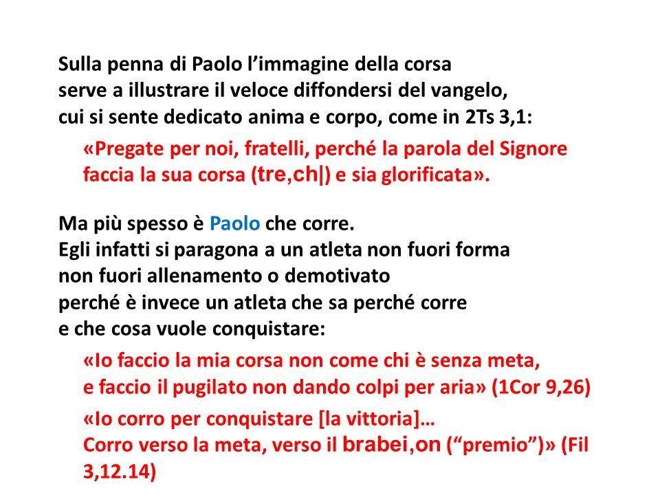 Sulla penna di Paolo limmagine della corsa serve a illustrare il veloce diffondersi del vangelo, cui si sente dedicato anima e corpo, come in 2Ts 3,1: