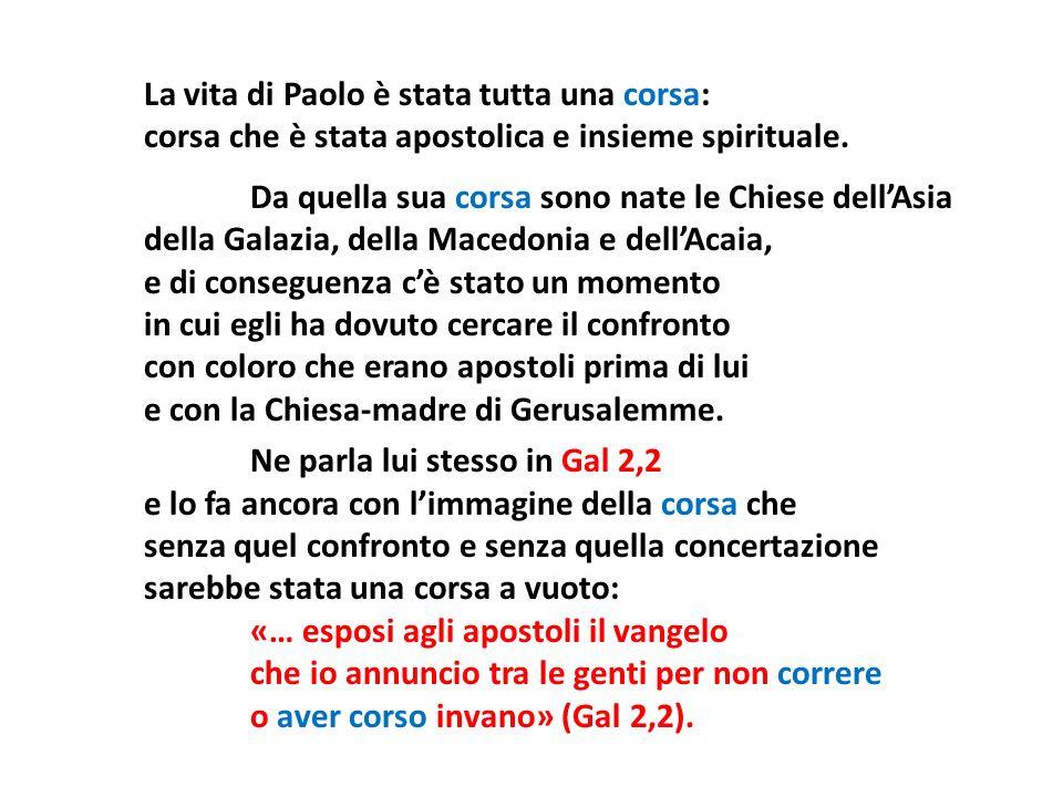 La vita di Paolo è stata tutta una corsa: corsa che è stata apostolica e insieme spirituale. Da quella sua corsa sono nate le Chiese dellAsia della Ga