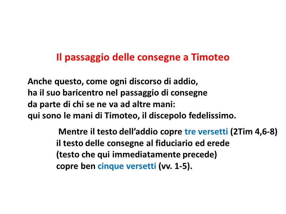 Il passaggio delle consegne a Timoteo Anche questo, come ogni discorso di addio, ha il suo baricentro nel passaggio di consegne da parte di chi se ne