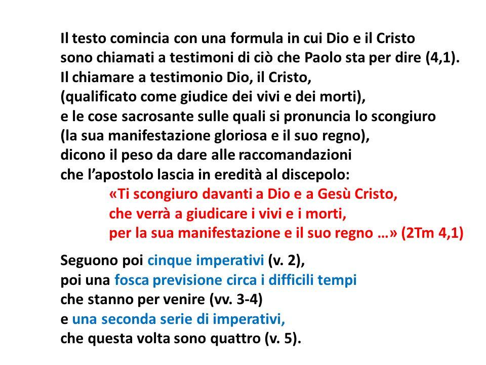 Il testo comincia con una formula in cui Dio e il Cristo sono chiamati a testimoni di ciò che Paolo sta per dire (4,1). Il chiamare a testimonio Dio,