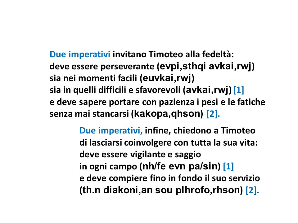 Due imperativi invitano Timoteo alla fedeltà: deve essere perseverante ( evpi,sthqi avkai,rwj ) sia nei momenti facili ( euvkai,rwj ) sia in quelli di