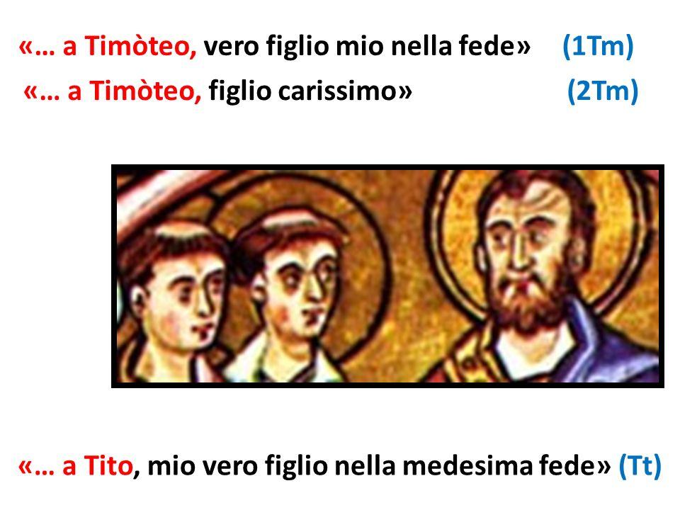 «… a Timòteo, figlio carissimo» (2Tm) «… a Timòteo, vero figlio mio nella fede» (1Tm) «… a Tito, mio vero figlio nella medesima fede» (Tt)