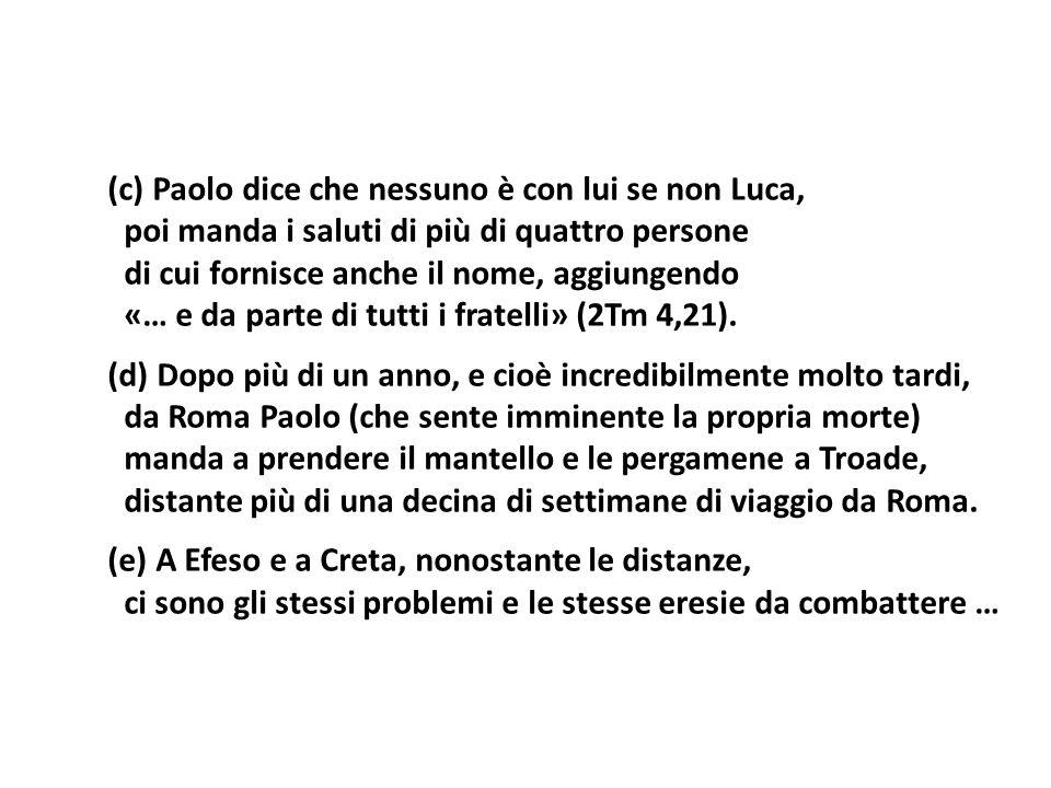 (c) Paolo dice che nessuno è con lui se non Luca, poi manda i saluti di più di quattro persone di cui fornisce anche il nome, aggiungendo «… e da part
