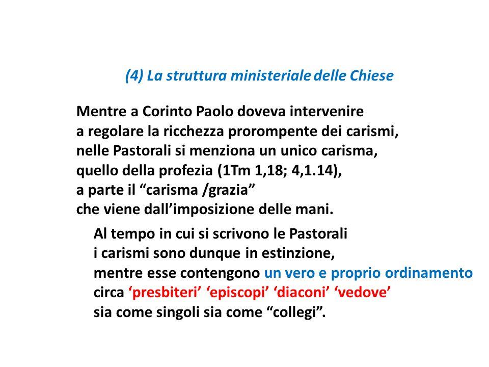 (4) La struttura ministeriale delle Chiese Mentre a Corinto Paolo doveva intervenire a regolare la ricchezza prorompente dei carismi, nelle Pastorali