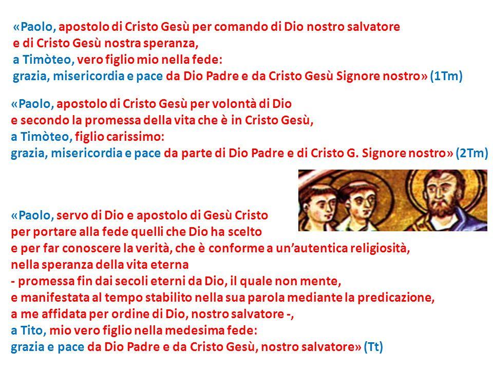 «Paolo, apostolo di Cristo Gesù per volontà di Dio e secondo la promessa della vita che è in Cristo Gesù, a Timòteo, figlio carissimo: grazia, miseric