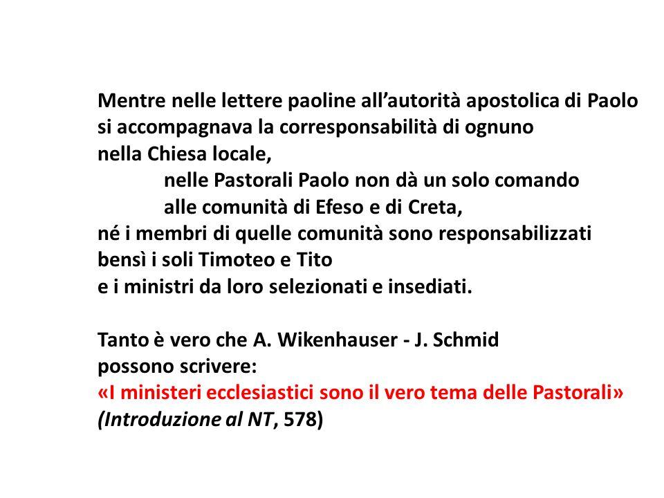 Mentre nelle lettere paoline allautorità apostolica di Paolo si accompagnava la corresponsabilità di ognuno nella Chiesa locale, nelle Pastorali Paolo