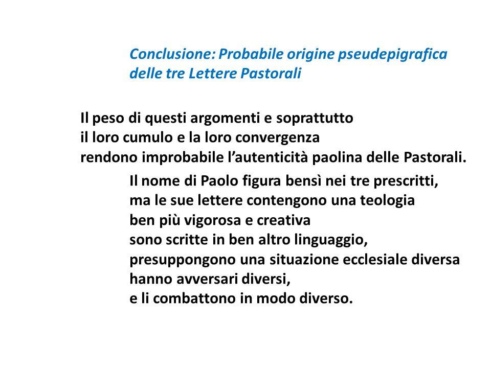 Conclusione: Probabile origine pseudepigrafica delle tre Lettere Pastorali Il peso di questi argomenti e soprattutto il loro cumulo e la loro converge