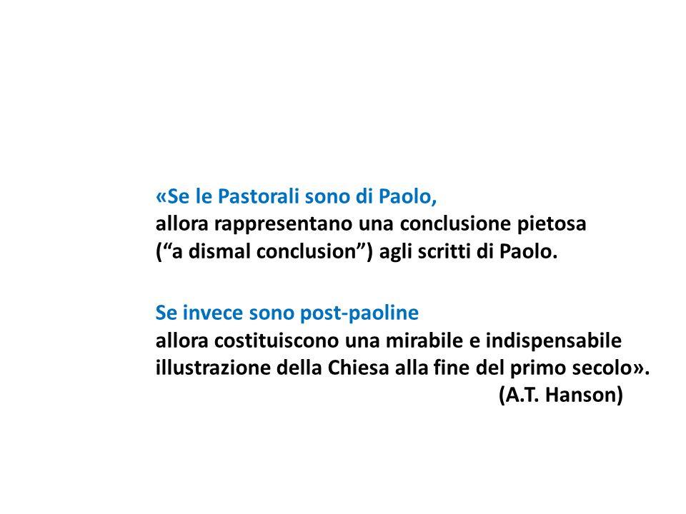 «Se le Pastorali sono di Paolo, allora rappresentano una conclusione pietosa (a dismal conclusion) agli scritti di Paolo. Se invece sono post-paoline