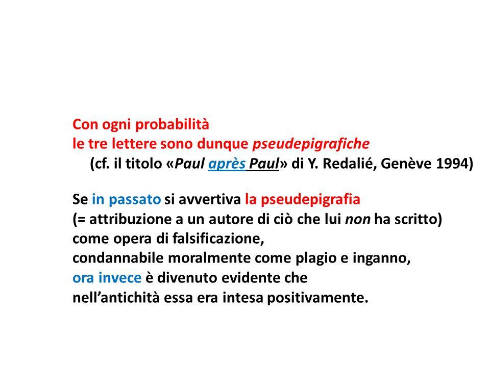 Con ogni probabilità le tre lettere sono dunque pseudepigrafiche (cf. il titolo «Paul après Paul» di Y. Redalié, Genève 1994) Se in passato si avverti