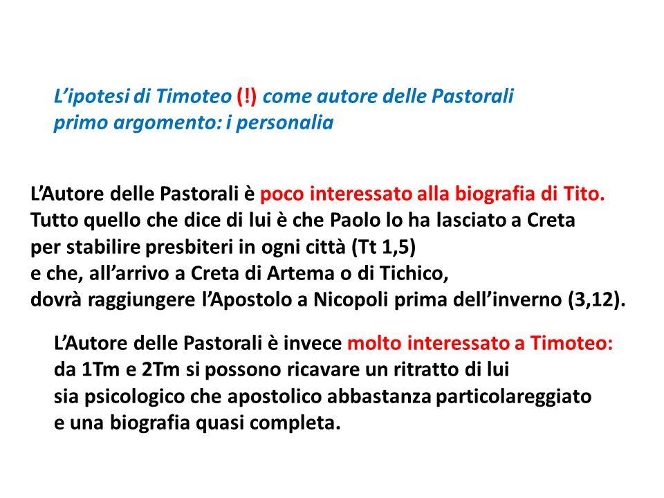 Lipotesi di Timoteo (!) come autore delle Pastorali primo argomento: i personalia LAutore delle Pastorali è poco interessato alla biografia di Tito. T