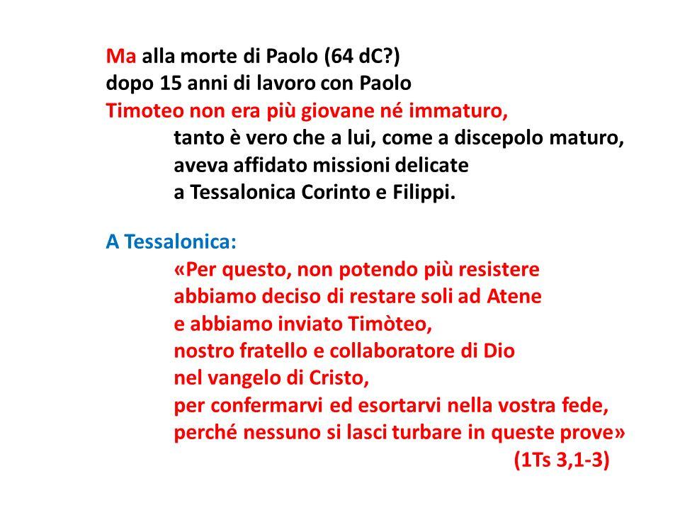 Ma alla morte di Paolo (64 dC?) dopo 15 anni di lavoro con Paolo Timoteo non era più giovane né immaturo, tanto è vero che a lui, come a discepolo mat