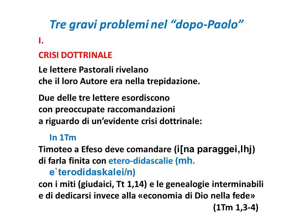 Tre gravi problemi nel dopo-Paolo I. CRISI DOTTRINALE Le lettere Pastorali rivelano che il loro Autore era nella trepidazione. Due delle tre lettere e