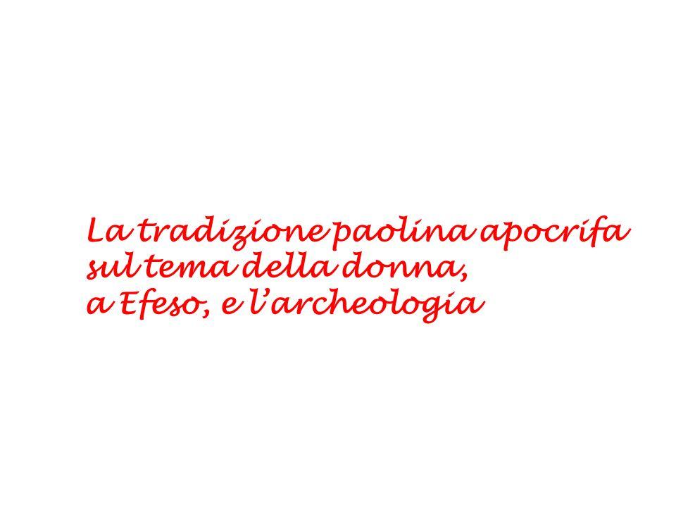 La tradizione paolina apocrifa sul tema della donna, a Efeso, e larcheologia