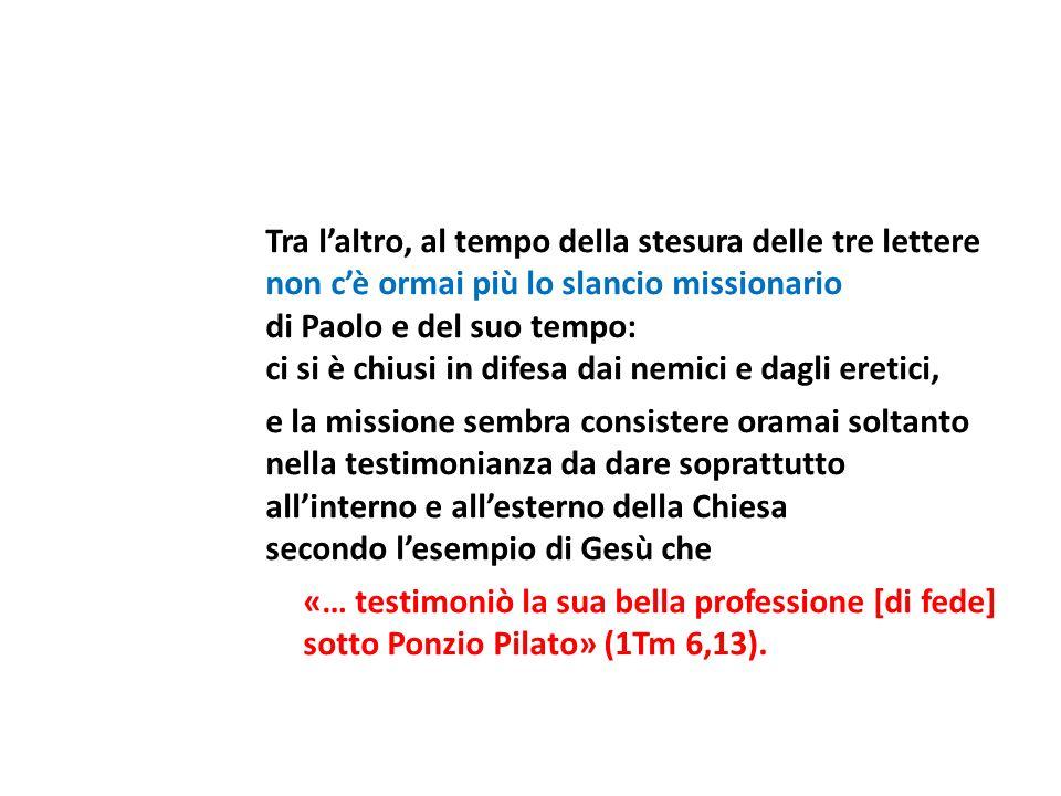 Tra laltro, al tempo della stesura delle tre lettere non cè ormai più lo slancio missionario di Paolo e del suo tempo: ci si è chiusi in difesa dai ne