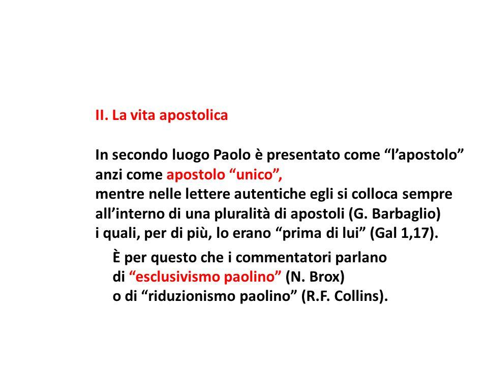 II. La vita apostolica In secondo luogo Paolo è presentato come lapostolo anzi come apostolo unico, mentre nelle lettere autentiche egli si colloca se