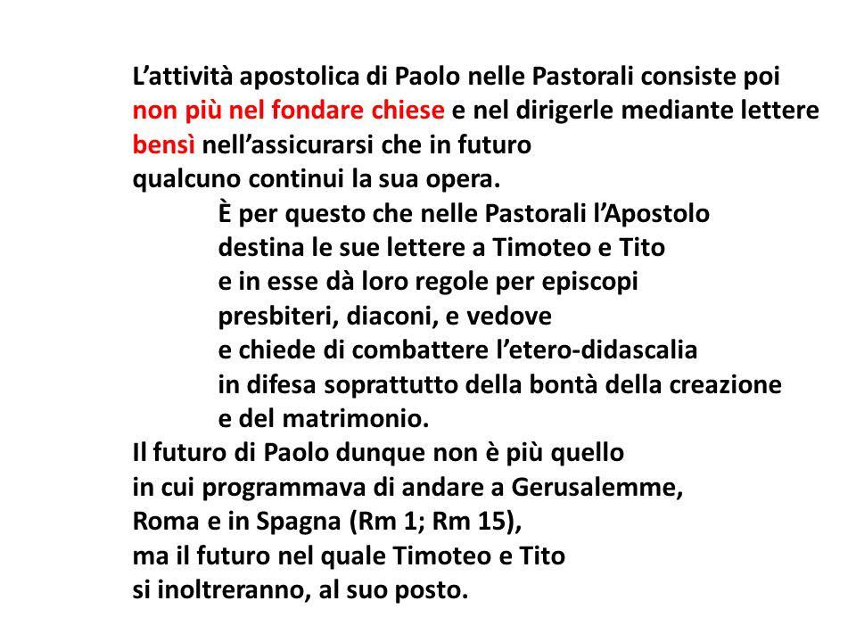Lattività apostolica di Paolo nelle Pastorali consiste poi non più nel fondare chiese e nel dirigerle mediante lettere bensì nellassicurarsi che in fu