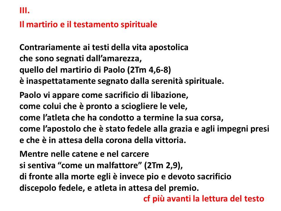 cf più avanti la lettura del testo III. Il martirio e il testamento spirituale Contrariamente ai testi della vita apostolica che sono segnati dallamar