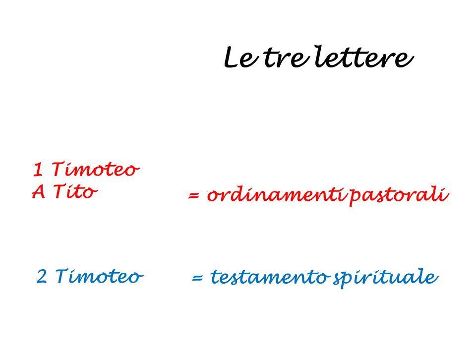 Le tre lettere 1 Timoteo A Tito = ordinamenti pastorali 2 Timoteo = testamento spirituale