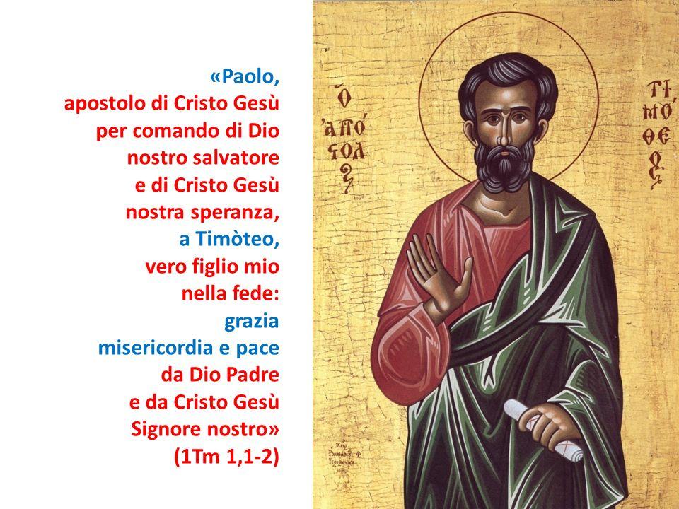 «Paolo, apostolo di Cristo Gesù per comando di Dio nostro salvatore e di Cristo Gesù nostra speranza, a Timòteo, vero figlio mio nella fede: grazia mi