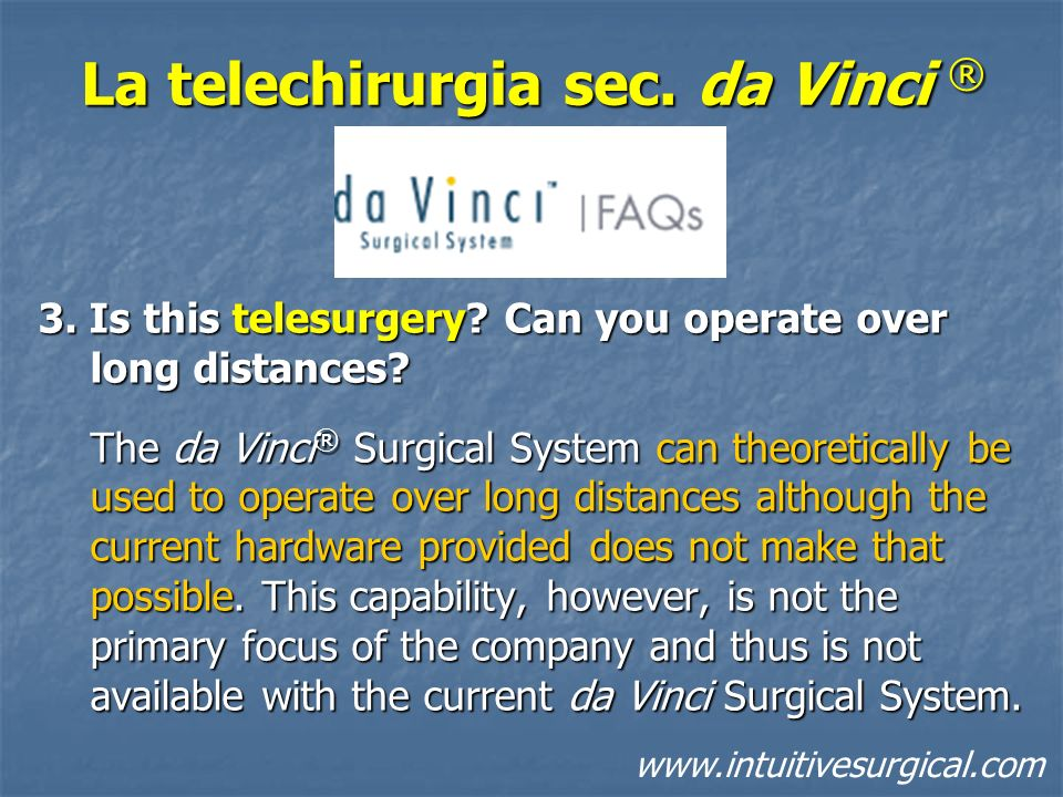 La telechirurgia sec. da Vinci ® 3. Is this telesurgery? Can you operate over long distances? 3. Is this telesurgery? Can you operate over long distan